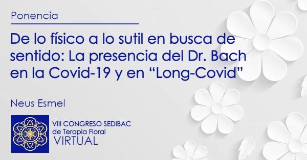 """De lo físico a lo sutil en busca de sentido: La presencia del Dr. Bach en la Covid-19 y en """"Long-Covid"""""""
