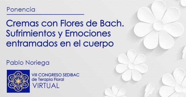 Cremas con Flores de Bach. Sufrimientos y Emociones entramados en el cuerpo