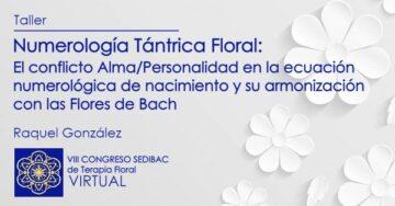 Taller: Numerología Tántrica Floral: el conflicto Alma y Personalidad en la ecuación numerológica de nacimiento y su armonización con las Flores de Bach